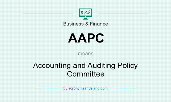 What does AAPC mean? It stands for Accounting and Auditing Policy Committee