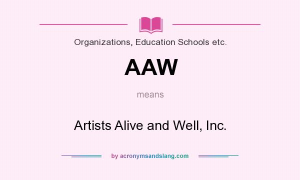 What does AAW mean? It stands for Artists Alive and Well, Inc.