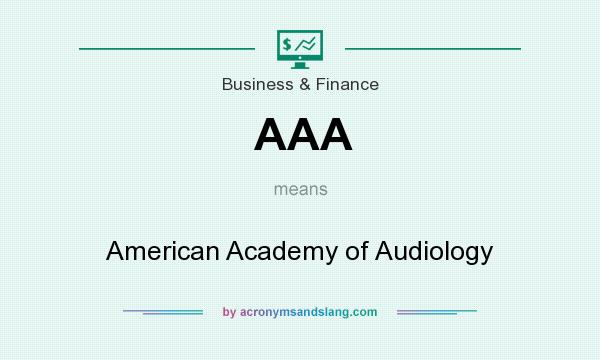 What does AAA mean? It stands for American Academy of Audiology