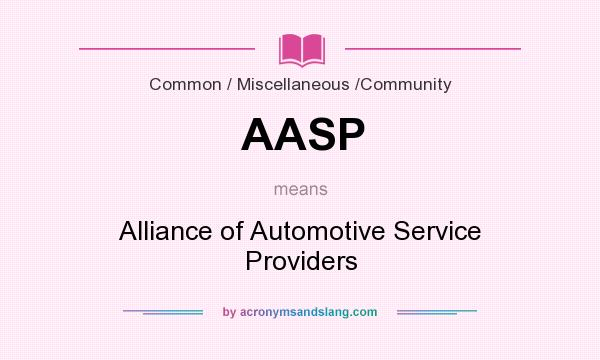 What does AASP mean? It stands for Alliance of Automotive Service Providers