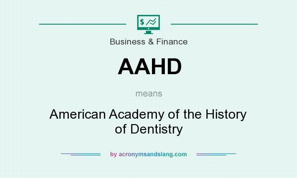 What does AAHD mean? It stands for American Academy of the History of Dentistry
