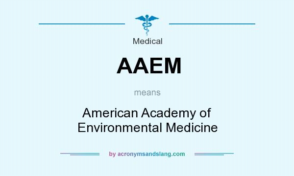 What does AAEM mean? It stands for American Academy of Environmental Medicine