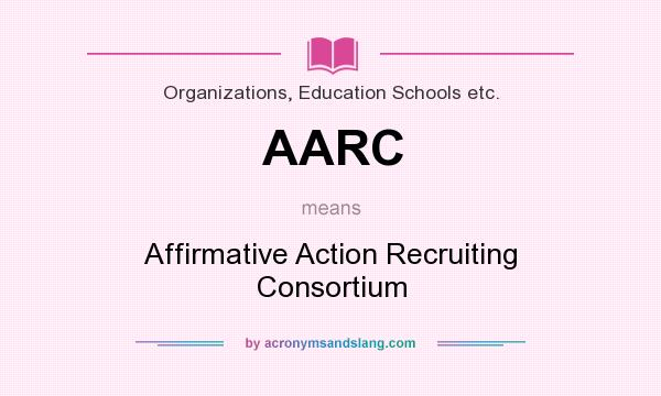 What does AARC mean? It stands for Affirmative Action Recruiting Consortium