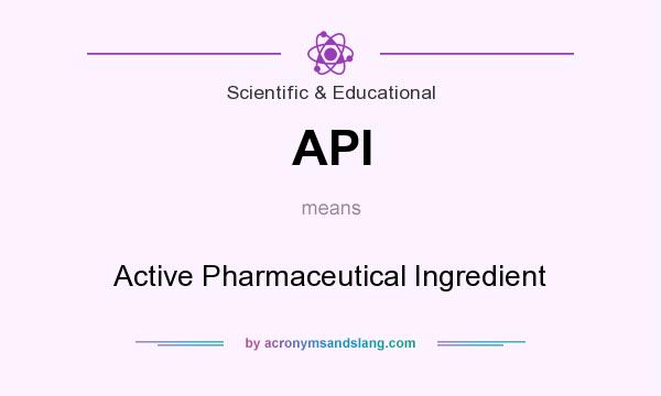 What does API mean? It stands for Active Pharmaceutical Ingredient