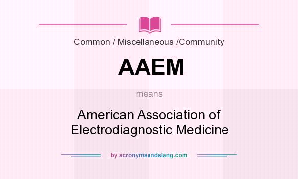 What does AAEM mean? It stands for American Association of Electrodiagnostic Medicine