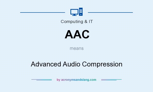 What does AAC mean? It stands for Advanced Audio Compression