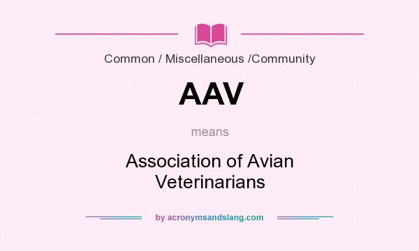 What does AAV mean? It stands for Association of Avian Veterinarians