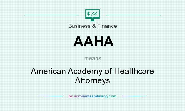 What does AAHA mean? It stands for American Academy of Healthcare Attorneys