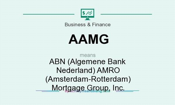 What does AAMG mean? It stands for ABN (Algemene Bank Nederland) AMRO (Amsterdam-Rotterdam) Mortgage Group, Inc.