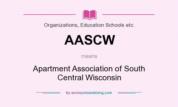 What does AASCW mean? It stands for Apartment Association of South Central Wisconsin