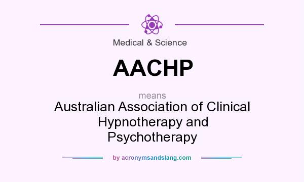 What does AACHP mean? It stands for Australian Association of Clinical Hypnotherapy and Psychotherapy