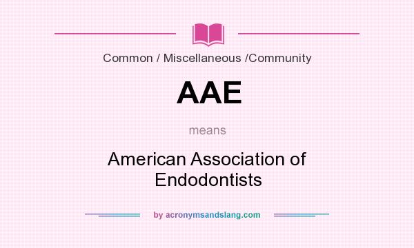 What does AAE mean? It stands for American Association of Endodontists