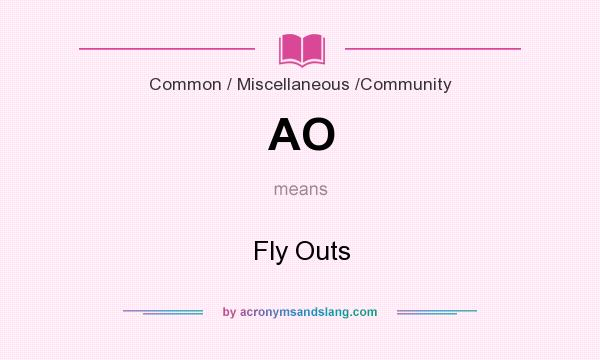 What does AO mean? It stands for Fly Outs