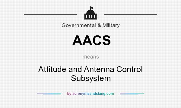 What does AACS mean? It stands for Attitude and Antenna Control Subsystem