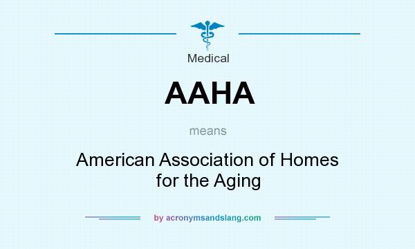 What does AAHA mean? It stands for American Association of Homes for the Aging