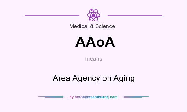 What does AAoA mean? It stands for Area Agency on Aging