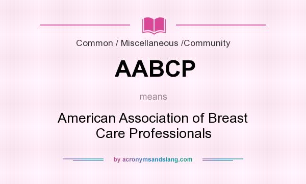 What does AABCP mean? It stands for American Association of Breast Care Professionals