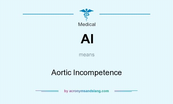 What does AI mean? It stands for Aortic Incompetence