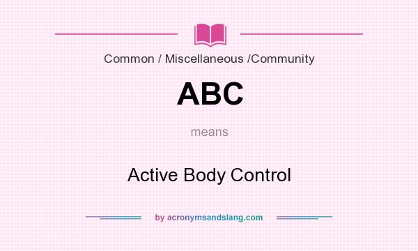 What does ABC mean? It stands for Active Body Control