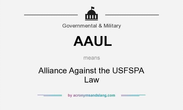 What does AAUL mean? It stands for Alliance Against the USFSPA Law