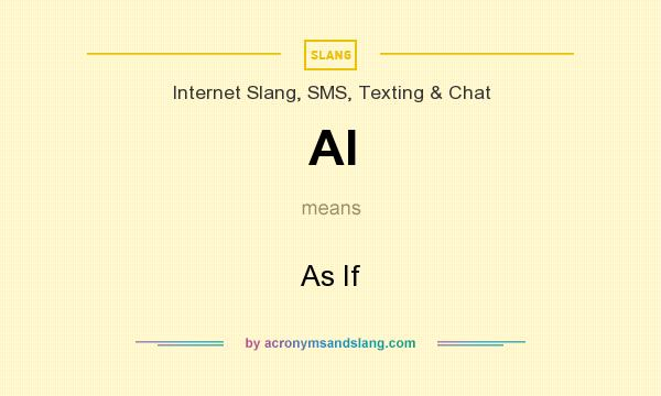 What does AI mean? It stands for As If