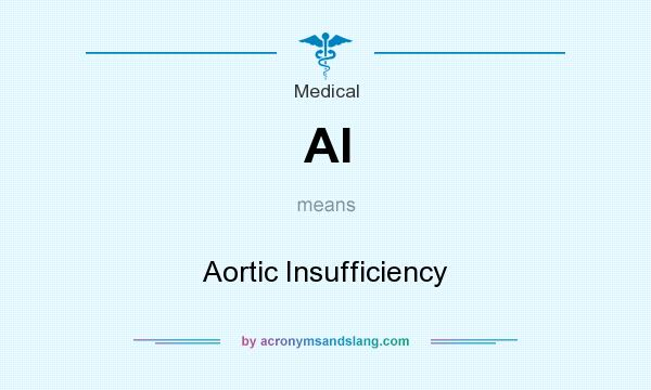 What does AI mean? It stands for Aortic Insufficiency