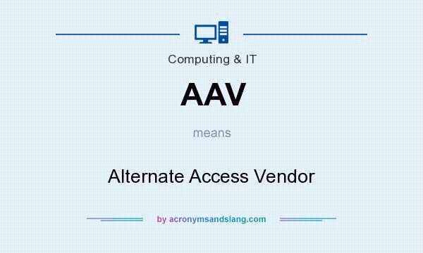 What does AAV mean? It stands for Alternate Access Vendor
