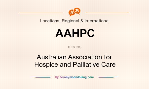 What does AAHPC mean? It stands for Australian Association for Hospice and Palliative Care