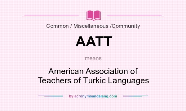 What does AATT mean? It stands for American Association of Teachers of Turkic Languages