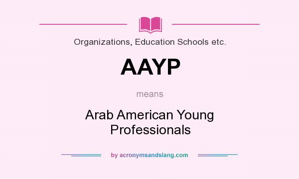 What does AAYP mean? It stands for Arab American Young Professionals