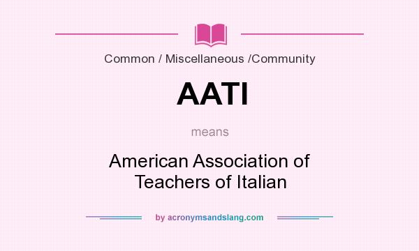 What does AATI mean? It stands for American Association of Teachers of Italian