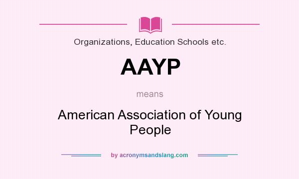 What does AAYP mean? It stands for American Association of Young People