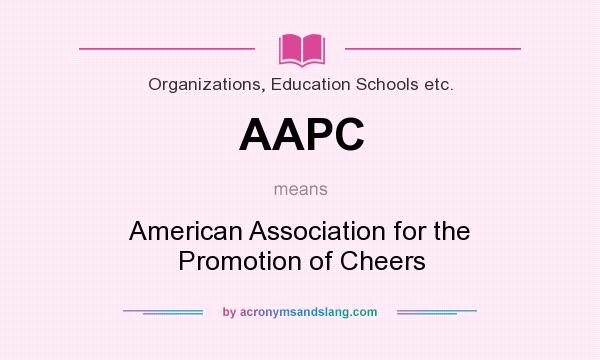 What does AAPC mean? It stands for American Association for the Promotion of Cheers