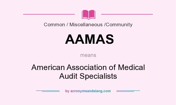 What does AAMAS mean? It stands for American Association of Medical Audit Specialists