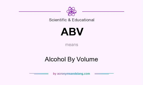 What does ABV mean? It stands for Alcohol By Volume