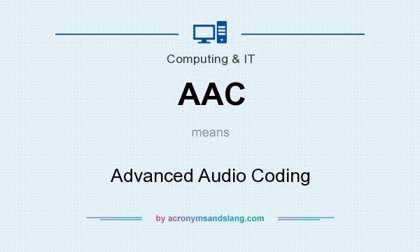 What does AAC mean? It stands for Advanced Audio Coding