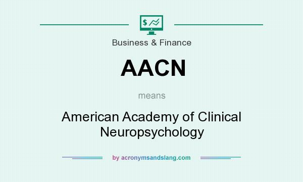 What does AACN mean? It stands for American Academy of Clinical Neuropsychology
