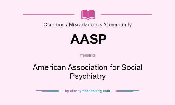 What does AASP mean? It stands for American Association for Social Psychiatry