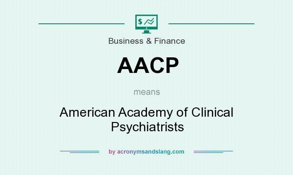 What does AACP mean? It stands for American Academy of Clinical Psychiatrists