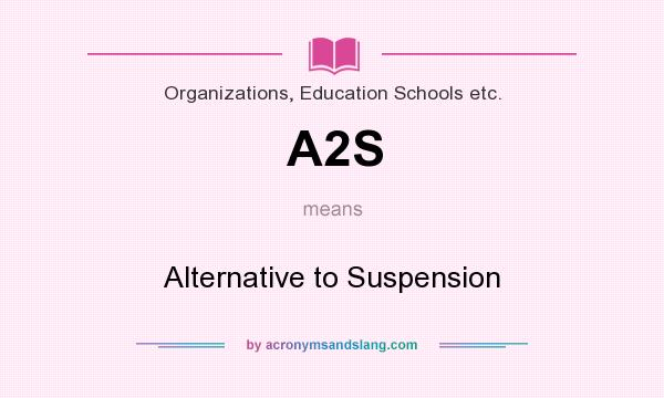 What does A2S mean? It stands for Alternative to Suspension