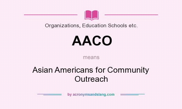 What does AACO mean? It stands for Asian Americans for Community Outreach