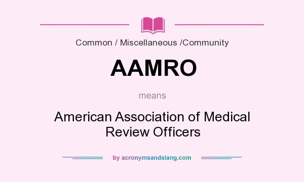What does AAMRO mean? It stands for American Association of Medical Review Officers