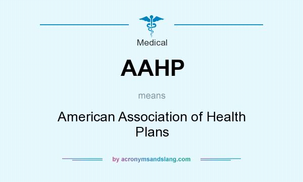 What does AAHP mean? It stands for American Association of Health Plans