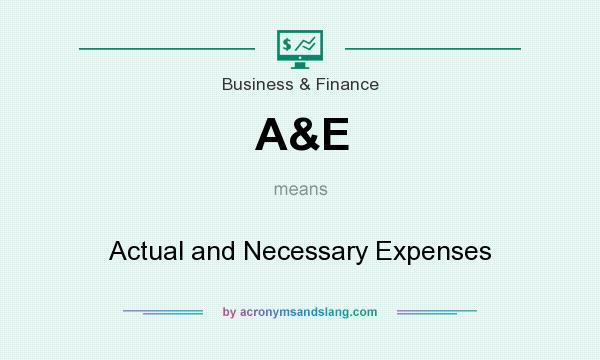 What does A&E mean? It stands for Actual and Necessary Expenses