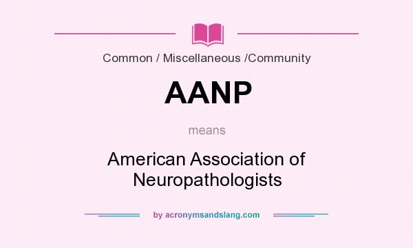 What does AANP mean? It stands for American Association of Neuropathologists