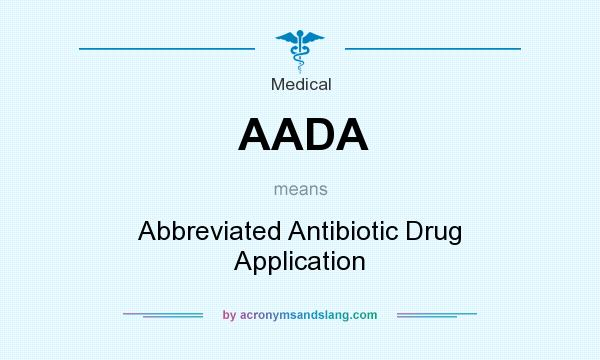 What does AADA mean? It stands for Abbreviated Antibiotic Drug Application