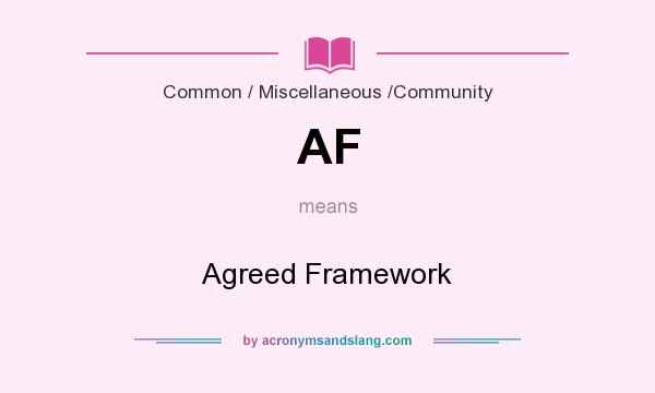 What does AF mean? It stands for Agreed Framework