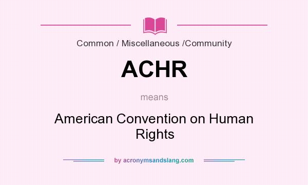 What does ACHR mean? It stands for American Convention on Human Rights