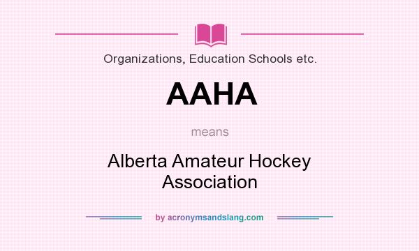 What does AAHA mean? It stands for Alberta Amateur Hockey Association
