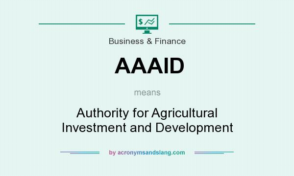 What does AAAID mean? It stands for Authority for Agricultural Investment and Development